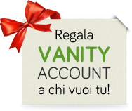 Regala Vanity Account a chi vuoi tu!